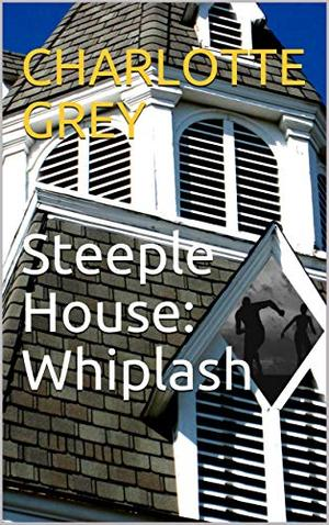Steeple House: Whiplash: A Crime and Justice Romance by Charlotte Grey