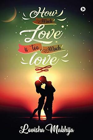 How much love is too much love? by Lovisha Makhija