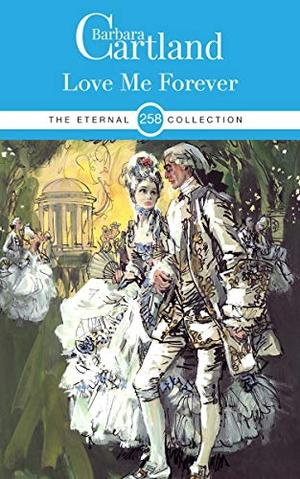 258. Love Me Forever (The Eternal Collection) by Barbara Cartland