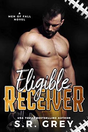 Eligible Receiver by S.R. Grey