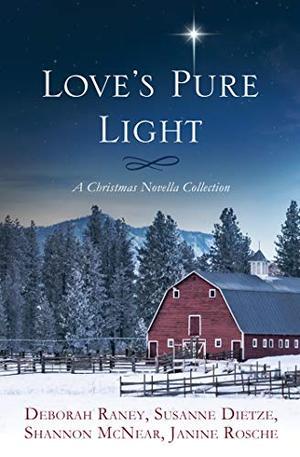 Love's Pure Light: 4 Stories Follow an Heirloom Nativity Set Through Four Generations by Deborah Raney, Shannon McNear, Susanne Dietze, Janine Rosche