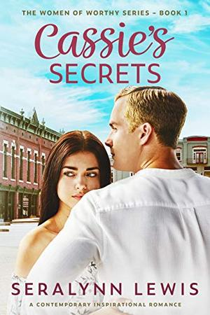 Cassie's Secrets: A second chance romance by Seralynn Lewis