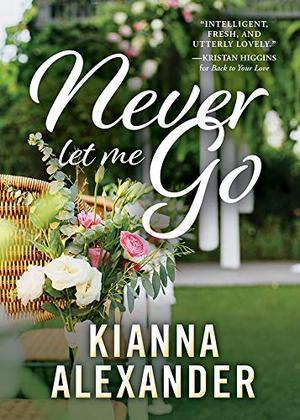 Never Let Me Go by Kianna Alexander