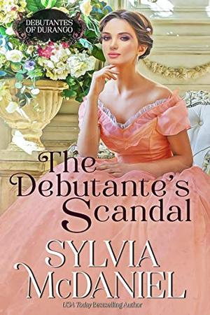 The Debutante's Scandal: Western Historical Romance by Sylvia McDaniel