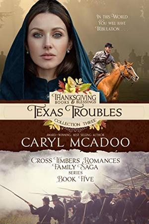 Texas Troubles: Cross Timbers Family Saga Book 5 by Caryl McAdoo