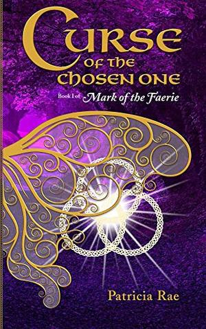 Curse of the Chosen One: Book 1 of Mark of the Faerie by Patricia Rae