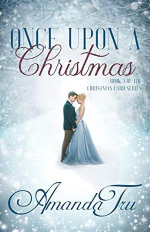 Once Upon a Christmas: Inspirational Romance by Amanda Tru