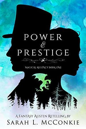 Power and Prestige: A Fantasy Austen Retelling by Sarah L. McConkie