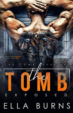 The Tomb: Exposed (A Dark Dystopian Prison Romance) by Ella Burns