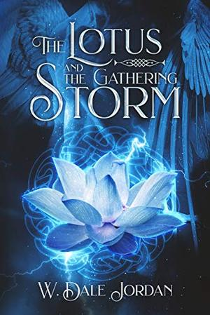 The Lotus and the Gathering Storm by W. Dale Jordan