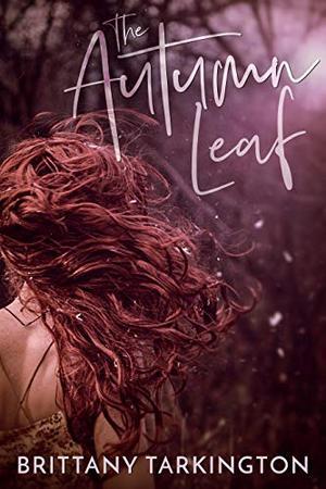 The Autumn Leaf by Brittany Tarkington