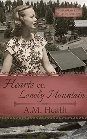 Hearts on Lonely Mountain by A.M. Heath