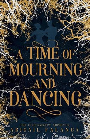 A Time of Mourning and Dancing: The Floramancy Archives - Book One by Abigail Falanga