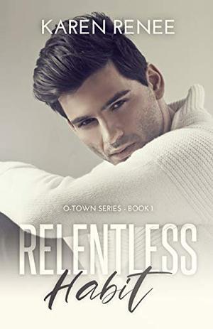 Relentless Habit: O-Town Series by Karen Renee