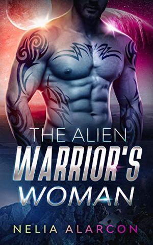 The Alien Warrior's Woman by Nelia Alarcon