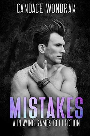 Mistakes : A College Bully Romance by Candace Wondrak