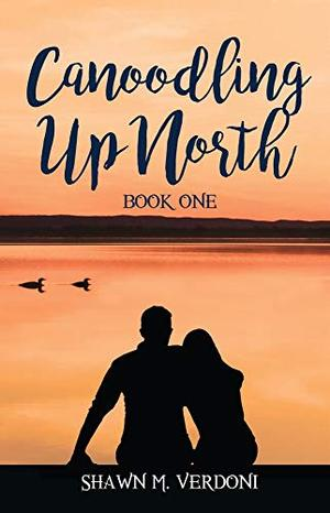 Canoodling Up North: Book One by Shawn M. Verdoni