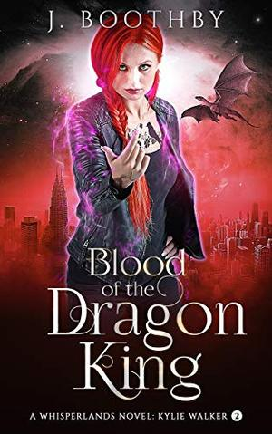 Blood of the Dragon King: An Urban Fantasy Novel of the Whisperlands by J. Boothby