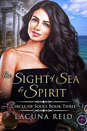 The Sight of Sea and Spirit: Circle of Souls book 3: (A steamy reverse harem romance with a reincarnation theme) by Lacuna Reid