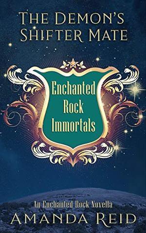 The Demon's Shifter Mate: An Enchanted Rock Immortals Novella by Amanda Reid