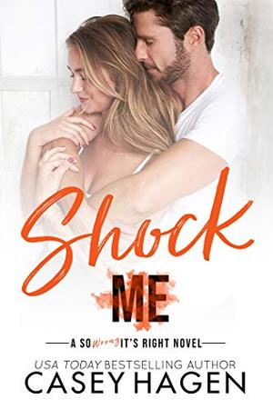 Shock Me: An Opposites Attract Standalone Romance in the So Wrong It's Right Series by Casey Hagen