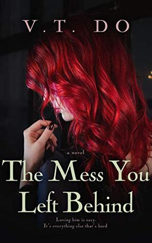 The Mess You Left Behind: An Enemies-to-Lover Romance by V.T. Do