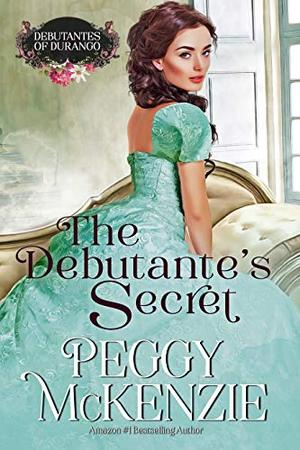 The Debutante's Secret: Western Historical Romance by Peggy McKenzie