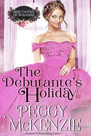 The Debutante's Holiday: Western Historical Romance by Peggy McKenzie