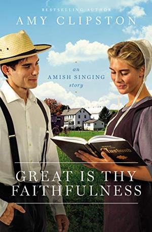 Great Is Thy Faithfulness: An Amish Singing Story by Amy Clipston