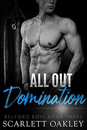 All Out Domination: Bad Boy Rival Romance by Scarlett Oakley