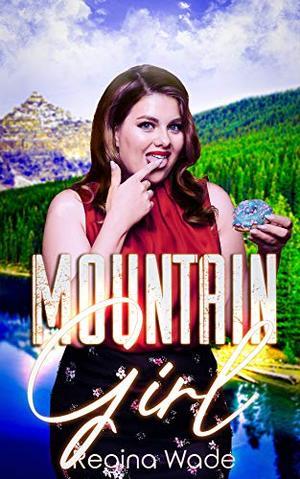 Mountain Girl: Protective Older Man, Curvy Younger Girl Instalove by Regina Wade