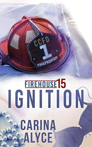 Ignition: A Contemporary Romantic Firefighter Drama by Carina Alyce