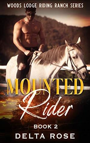 Mounted Rider : Contemporary Romance Short Stories by Delta Rose