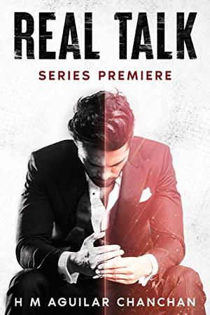 Real Talk: Series Premiere by H.M. Aguilar Chanchan