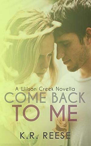 Come Back to Me : A Novella by K.R. Reese