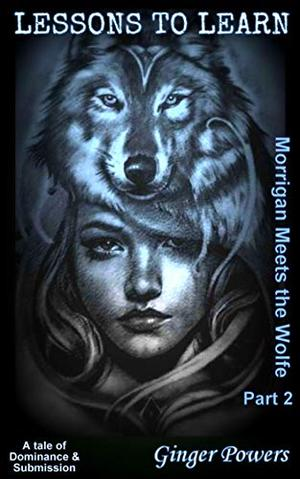 Morrigan Meets the Wolfe: Part 2: Lessons to Learn by Ginger Powers