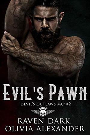 Evil's Pawn: Devil's Outlaws MC (Book Two) (Dark MC Romance) by Raven Dark, Olivia Alexander
