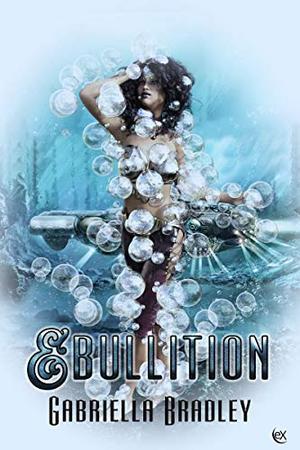 Ebullition by Gabriella Bradley