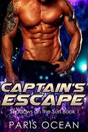 Captain's Escape: A Dystopian Sci Fi Romance: Shadows on the Sun Book 1 by Paris Ocean