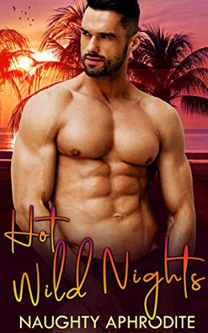 Hot Wild Nights: Steamy Romance Collection by Naughty Aphrodite