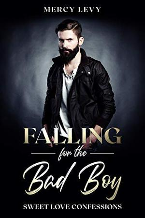 Falling for The Bad Boy: Sweet Love Confessions by Mercy Levy