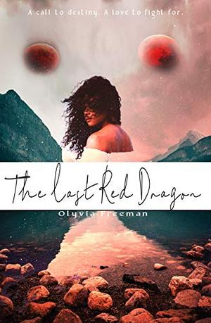 The Last Red Dragon by Olyvia Claire Freeman