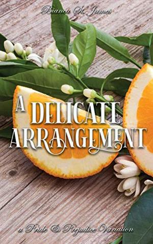 A Delicate Arrangement: A Pride and Prejudice Variation by Bianca St. James, A Lady