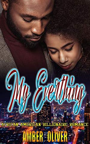 My Everything : African American Billionaire Romance by Amber Oliver