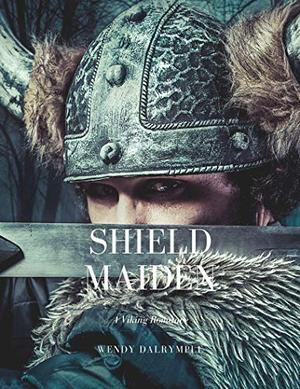 Shield-Maiden: A Viking Romance by Wendy Dalrymple