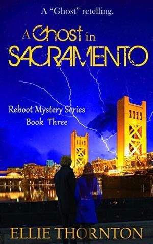 A Ghost in Sacramento by Ellie Thornton