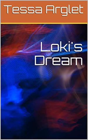 Loki's Dream by Tessa Arglet