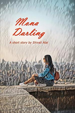 Mona Darling: A Short Story by Shivali Atal