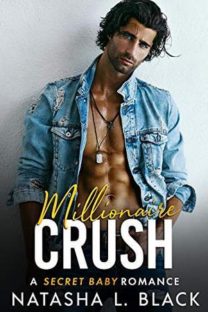 Millionaire Crush: A Secret Baby Romance by Natasha L. Black