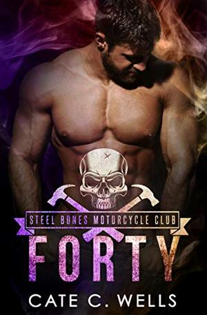 Forty: A Steel Bones Motorcycle Club Romance by Cate C. Wells, Clarise Tan